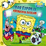 ¡Bob Esponja, futbolista estelar! (SpongeBob, Soccer Star!) (Spanish Edition) (Bob Esponja/Spongebob)