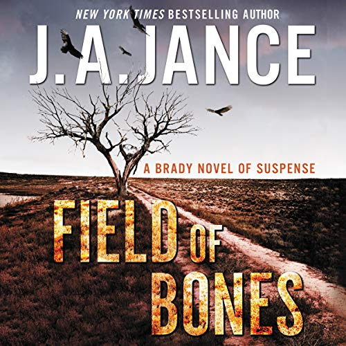 Field of Bones     A Brady Novel of Suspense              By:                                                                                                                                 J. A. Jance                               Narrated by:                                                                                                                                 Hillary Huber                      Length: 10 hrs and 48 mins     423 ratings     Overall 4.6