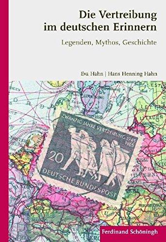 Die Vertreibung im deutschen Erinnern. Legenden, Mythos, Geschichte