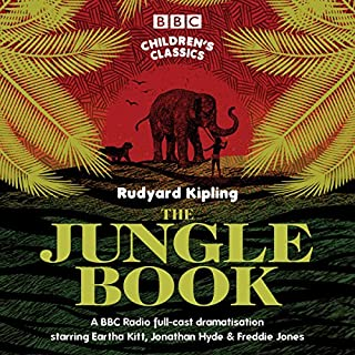 The Jungle Book (BBC Children's Classics)                   Written by:                                                                                                                                 Rudyard Kipling                               Narrated by:                                                                                                                                 Eartha Kitt,                                                                                        Freddie Jones,                                                                                        Jonathan Hyde,                   and others                 Length: 2 hrs and 15 mins     Not rated yet     Overall 0.0