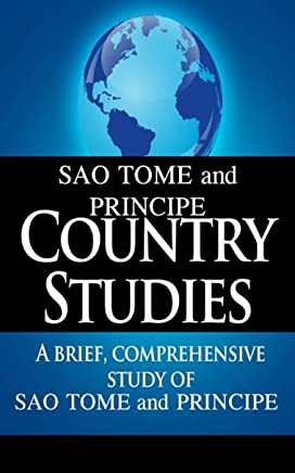 SAO TOME and PRINCIPE Country Studies: A brief, comprehensive study of Sao Tome and Principe (English Edition)