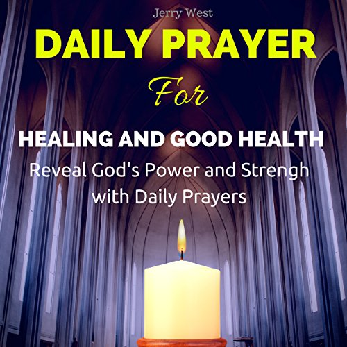 Daily Prayer for Healing and Good Health: Reveal God's Power and Strength with Daily Prayers  By  cover art
