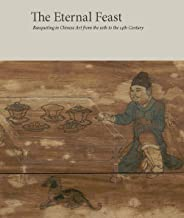 The Eternal Feast: Banqueting in Chinese Art from the 10th to the 14th Century