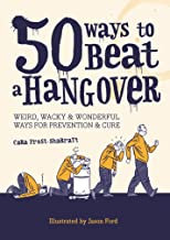 50 Ways to Beat a Hangover: Weird, wacky and wonderful ways for prevention and cure (English Edition)