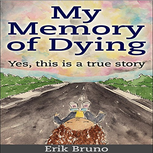 My Memory of Dying: Yes, This Is a True Story audiobook cover art