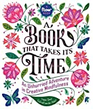 Book That Takes Its Time, A: An Unhurried Adventure in Creative Mindfulness (Flow)