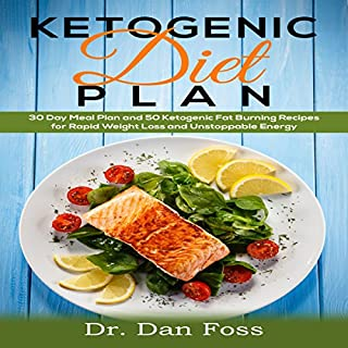 Ketogenic Diet Plan: 30 Day Meal Plan, 50 Ketogenic Fat Burning Recipes for Rapid Weight Loss and Unstoppable Energy cover art