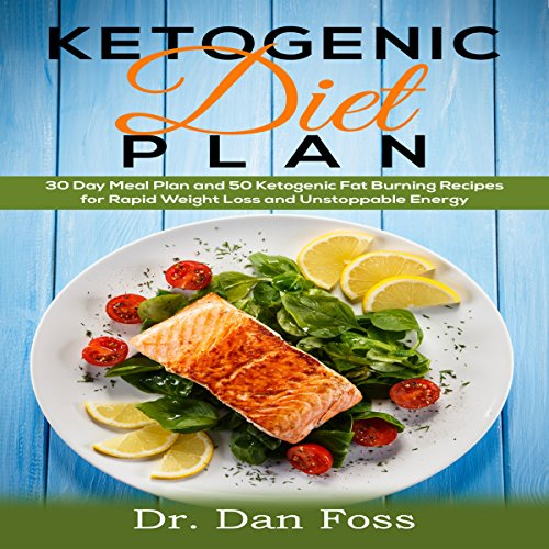 Ketogenic Diet Plan: 30 Day Meal Plan, 50 Ketogenic Fat Burning Recipes for Rapid Weight Loss and Unstoppable Energy audiobook cover art