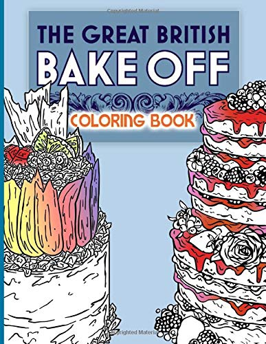 The Great British Bake Off Coloring Book: The Great British Bake Off Amazing Coloring Books For Adult Activity Book Lover Gifts