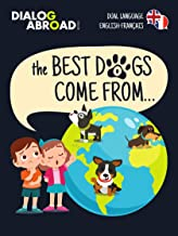 The Best Dogs Come From... (Dual Language English-Français): A Global Search to Find the Perfect Dog Breed (English Edition)