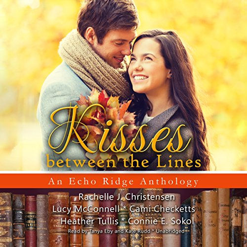 Kisses Between the Lines     Echo Ridge Anthologies, Book 2              By:                                                                                                                                 Rachelle J. Christensen,                                                                                        Lucy McConnell,                                                                                        Cami Checketts,                   and others                          Narrated by:                                                                                                                                 Tanya Eby,                                                                                        Kate Rudd                      Length: 18 hrs and 17 mins     31 ratings     Overall 4.5