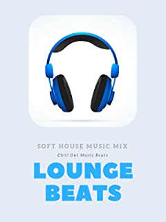 Lounge Beats - Soft House Music Mix