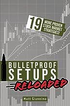 Bulletproof Setups Reloaded: 19 Proven Stock Market Trading Strategies