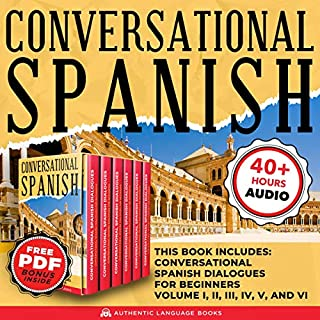 Conversational Spanish: This Book Includes: Conversational Spanish Dialogues for Beginners Volume I, II, III, IV, V, and VI audiobook cover art