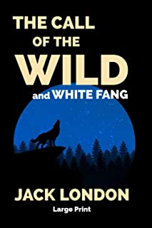 The Call of the Wild and White Fang: Large Print