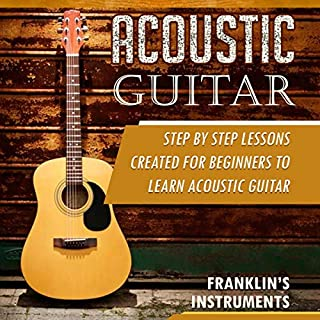 Acoustic Guitar: Step by Step Lessons Created for Beginners to Learn Acoustic Guitar cover art
