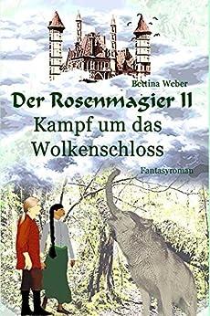 Der Rosenmagier II - Kampf um das Wolkenschloss von [Bettina Weber]