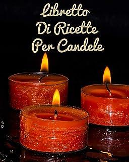 libretto di ricette per candele: più di 100 ricette di candele e cosmetici da riempire con la vostra cura, Le mie migliori...