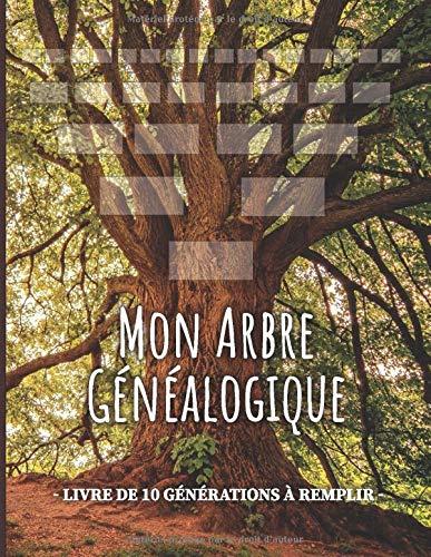 Mon Arbre généalogique - Livre de 10 générations à compléter: Carnet de généalogie à remplir pour partir à la recherche de l'histoire de sa famille.