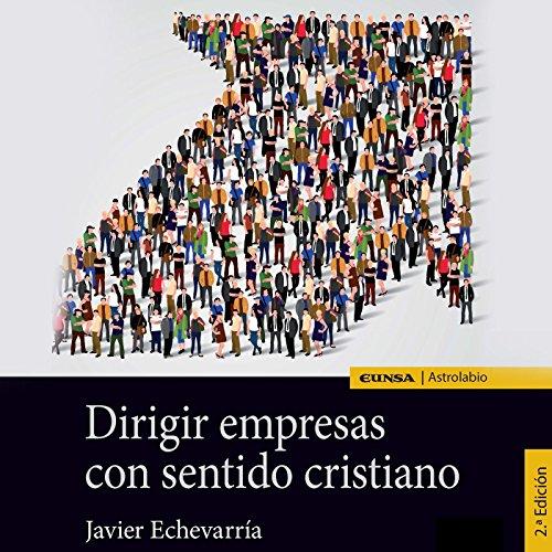 Dirigir Empresas con Sentido Cristiano [Managing Companies with a Christian Sensibility] cover art