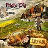 Out of the Barnyard by Fright Pig
