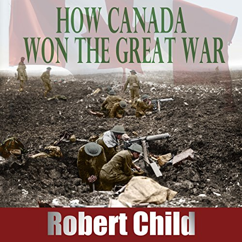 How Canada Won the Great War audiobook cover art