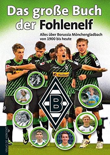 Das große Buch der Fohlenelf. Alles über Borussia Mönchengladbach von 1900 bis heute