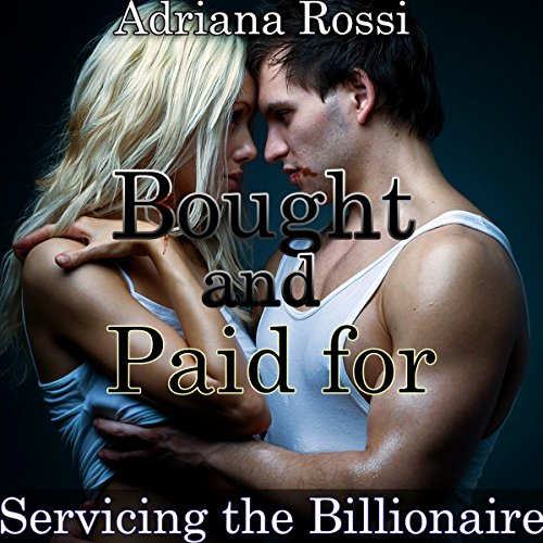 Bought and Paid For     Servicing the Billionaire               By:                                                                                                                                 Adriana Rossi                               Narrated by:                                                                                                                                 Scarlet Lips                      Length: 34 mins     Not rated yet     Overall 0.0