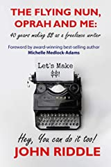 The Flying Nun, Oprah and Me: 40 Years Making Money as a Freelance Writer - Hey, You Can Do It Too! Kindle Edition