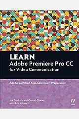 Learn Adobe Premiere Pro CC for VideoCommunication: Adobe Certified Associate Exam Preparation (Adobe Certified Associate (ACA)) Kindle Edition