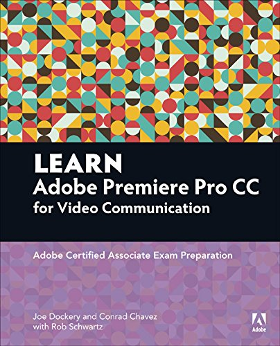 Learn Adobe Premiere Pro CC for Video Communication: Adobe Certified Associate Exam Preparation (Adobe Certified Associate (ACA)) (English Edition)