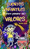 CUENTOS INFANTILES PARA PENSAR EN VALORES: Cuatro Cuentos Infantiles Sanadores para Ser Escuchados, Recordados y compartidos ( Cuentos infantiles 3 años – 10 años )