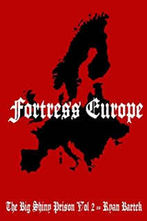 Fortress Europe: (The Big Shiny Prison Volume II)