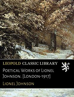 Poetical Works of Lionel Johnson. [London-1917]