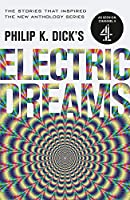 Philip K. Dick's Electric Dreams: Volume 1: The stories which inspired the hit Channel 4 series