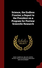 Science, the Endless Frontier; a Report to the President on a Program for Postwar Scientific Research