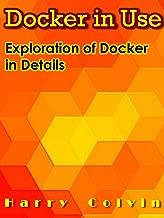 DOCKER in Use: Exploration of Docker in Details