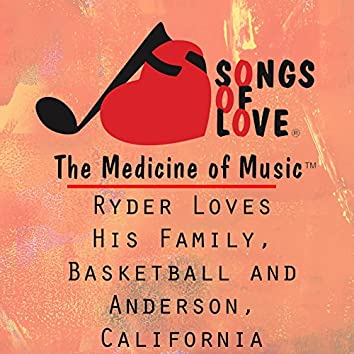 Ryder Loves His Family, Basketball and Anderson, California
