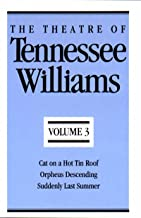 The Theatre of Tennessee Williams, Vol. 3: Cat on a Hot Tin Roof / Orpheus Descending / Suddenly Last Summer