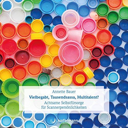 Vielbegabt, Tausendsassa, Multitalent? Achtsame Selbstfürsorge für Scannerpersönlichkeiten audiobook cover art