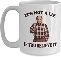Seinfeld Mug George Costanza Mug It's not a lie if You believe it Funny Novelty Office Work Coffee Mugs Best Christmas Gifts for men women Mom Dad