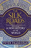 The Silk Roads - A new history of the world by Peter FRANKOPAN(1905-07-07) - Bloomsbury Publishing