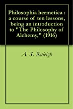 Philosophia hermetica : a course of ten lessons, being an introduction to