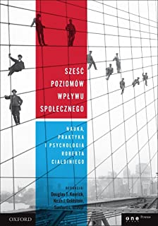 Sześć poziomów wpływu społecznego: Nauka, praktyka i psychologia Roberta Cialdiniego