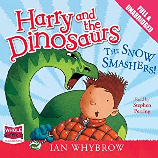 Harry and the Dinosaurs: The Snow Smashers!                   By:                                                                                                                                 Ian Whybrow                               Narrated by:                                                                                                                                 Stephen Perring                      Length: 54 mins     2 ratings     Overall 4.0