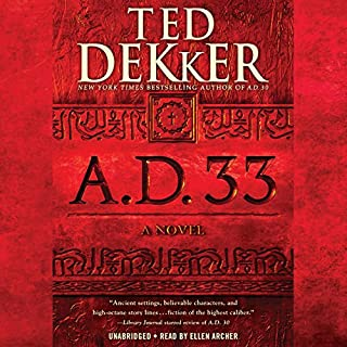 A.D. 33: A Novel     A.D., Book 2              By:                                                                                                                                 Ted Dekker                               Narrated by:                                                                                                                                 Ellen Archer                      Length: 11 hrs and 30 mins     842 ratings     Overall 4.7
