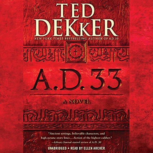 A.D. 33: A Novel Audiobook By Ted Dekker cover art