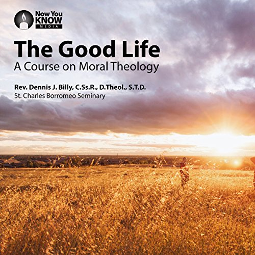 The Good Life: A Course on Moral Theology audiobook cover art