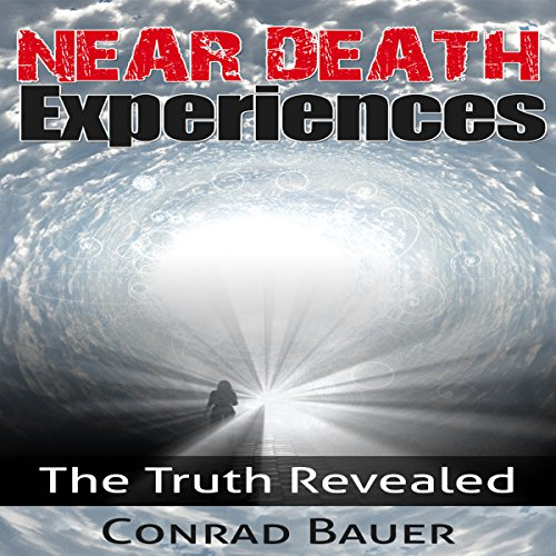 Near Death Experiences: The Truth Revealed audiobook cover art