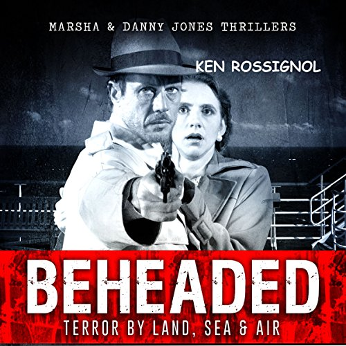 BEHEADED: Terror By Land, Sea & Air audiobook cover art